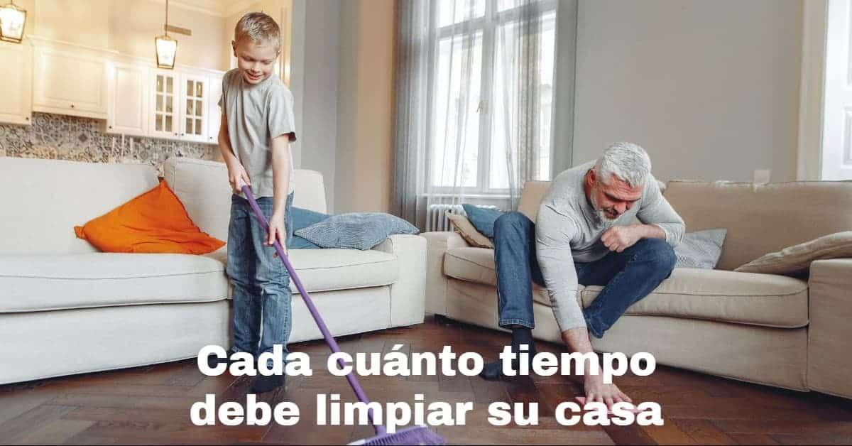 Cada cuanto tiempo debe limpiar su casa